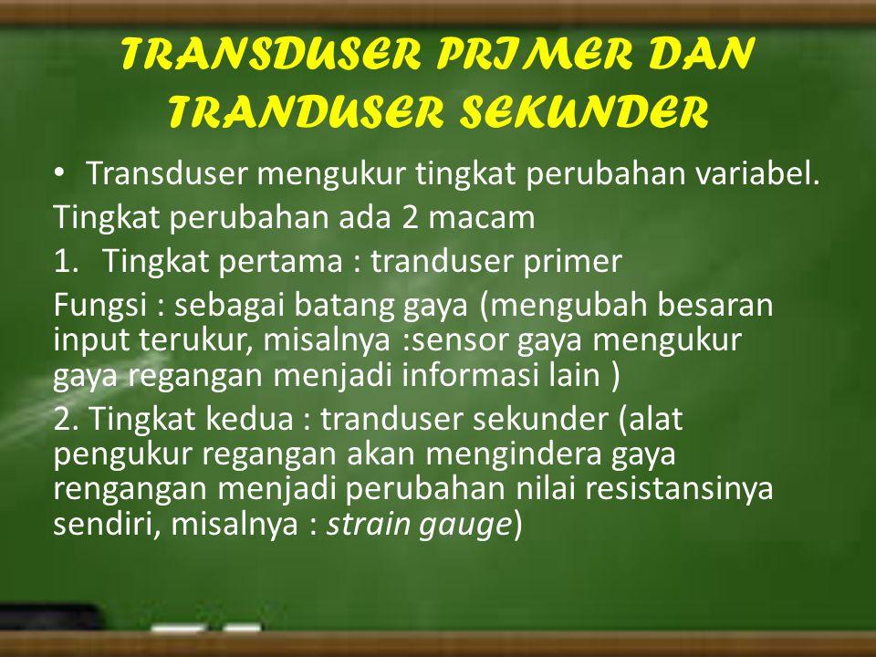 TRANSDUSER PRIMER DAN TRANDUSER SEKUNDER Transduser mengukur tingkat perubahan variabel. Tingkat perubahan ada 2 macam 1.Tingkat pertama : tranduser p