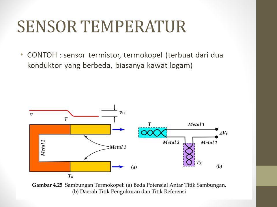 SENSOR TEMPERATUR CONTOH : sensor termistor, termokopel (terbuat dari dua konduktor yang berbeda, biasanya kawat logam)