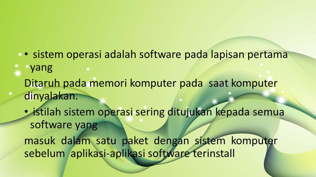 sistem operasi adalah software pada lapisan pertama yang Ditaruh pada memori komputer pada saat komputer dinyalakan.