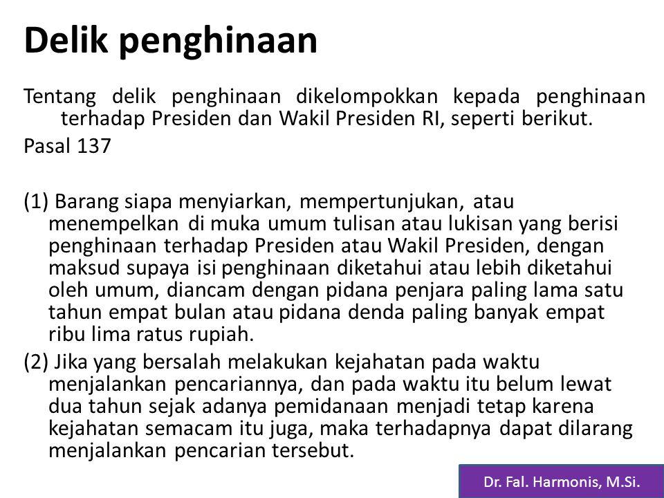 Delik penghinaan Tentang delik penghinaan dikelompokkan kepada penghinaan terhadap Presiden dan Wakil Presiden RI, seperti berikut.