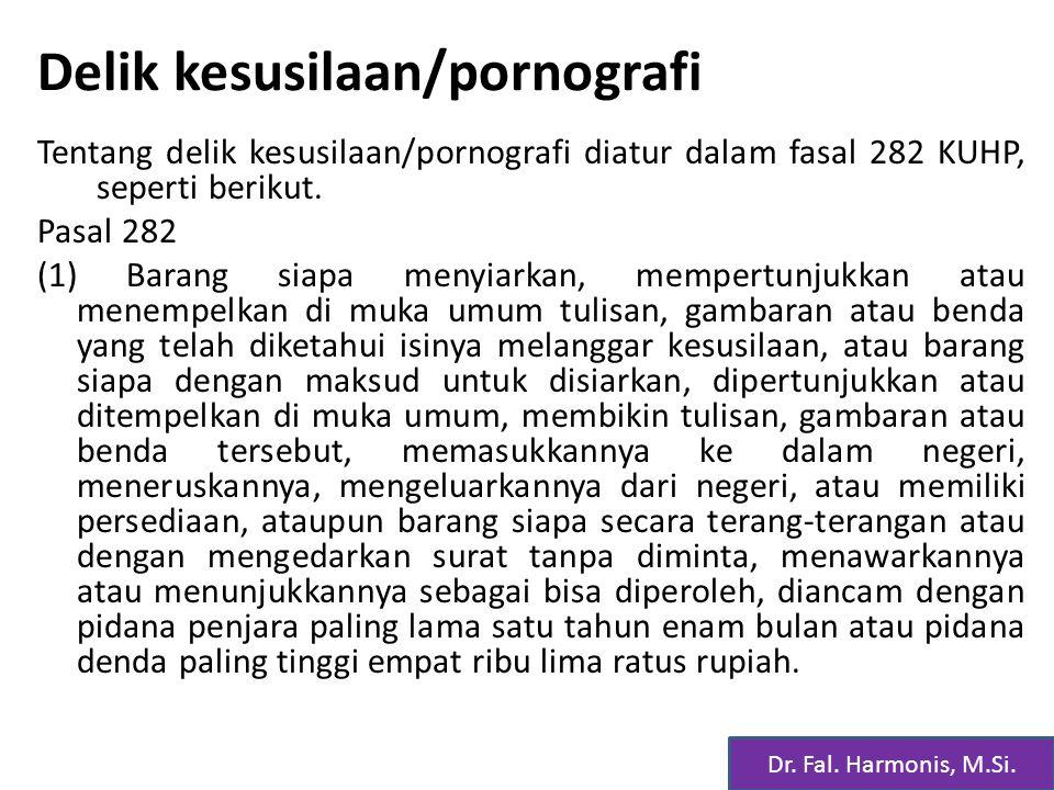 Delik kesusilaan/pornografi Tentang delik kesusilaan/pornografi diatur dalam fasal 282 KUHP, seperti berikut.