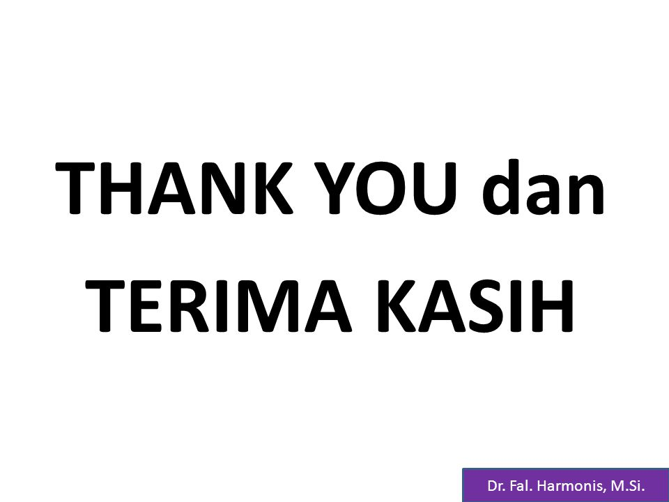 THANK YOU dan TERIMA KASIH Dr. Fal. Harmonis, M.Si.