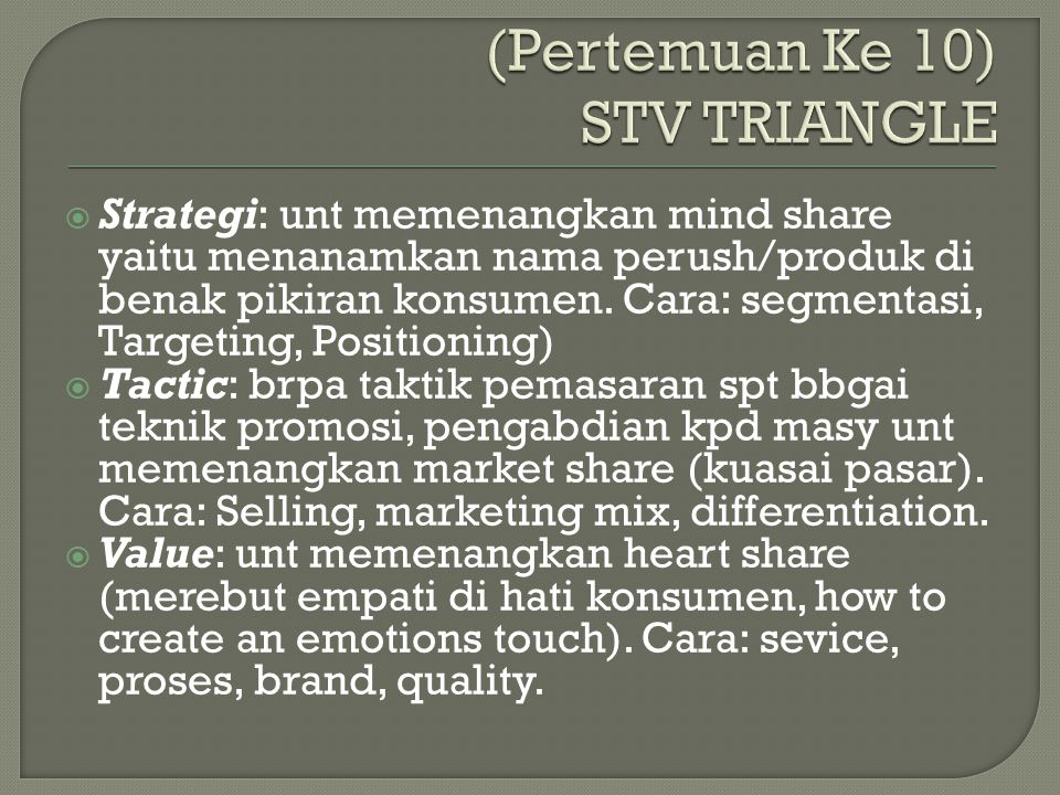  Strategi: unt memenangkan mind share yaitu menanamkan nama perush/produk di benak pikiran konsumen.
