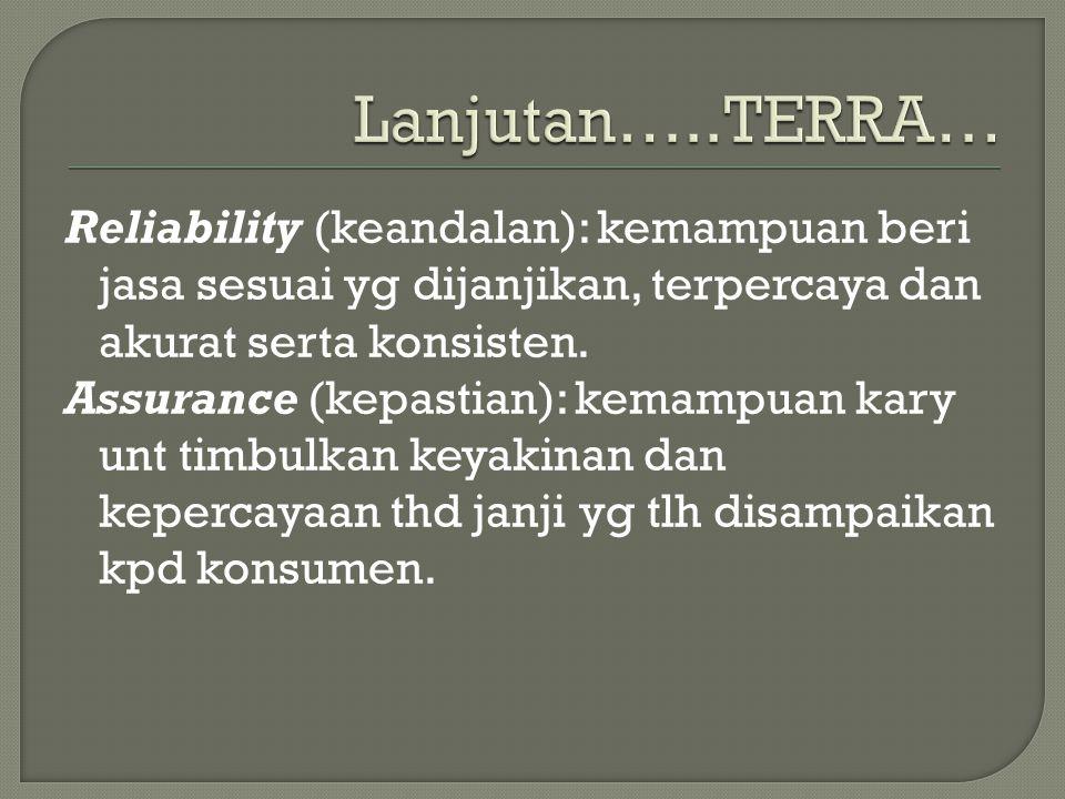 Reliability (keandalan): kemampuan beri jasa sesuai yg dijanjikan, terpercaya dan akurat serta konsisten.