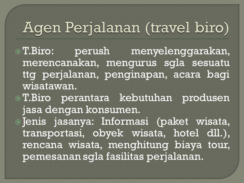  T.Biro: perush menyelenggarakan, merencanakan, mengurus sgla sesuatu ttg perjalanan, penginapan, acara bagi wisatawan.