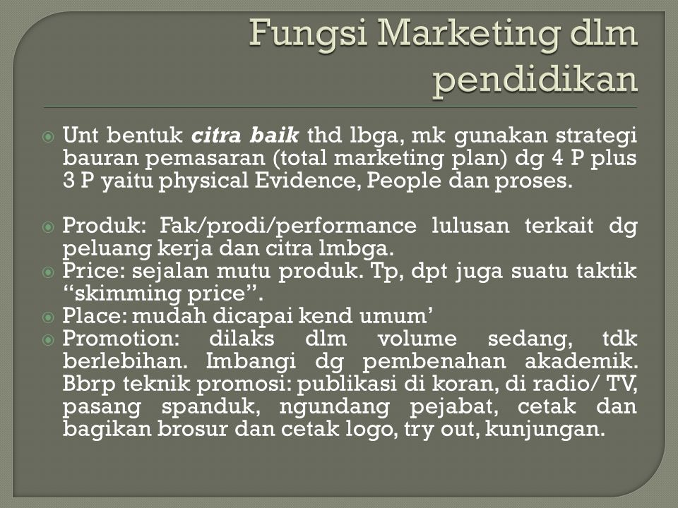  Unt bentuk citra baik thd lbga, mk gunakan strategi bauran pemasaran (total marketing plan) dg 4 P plus 3 P yaitu physical Evidence, People dan proses.