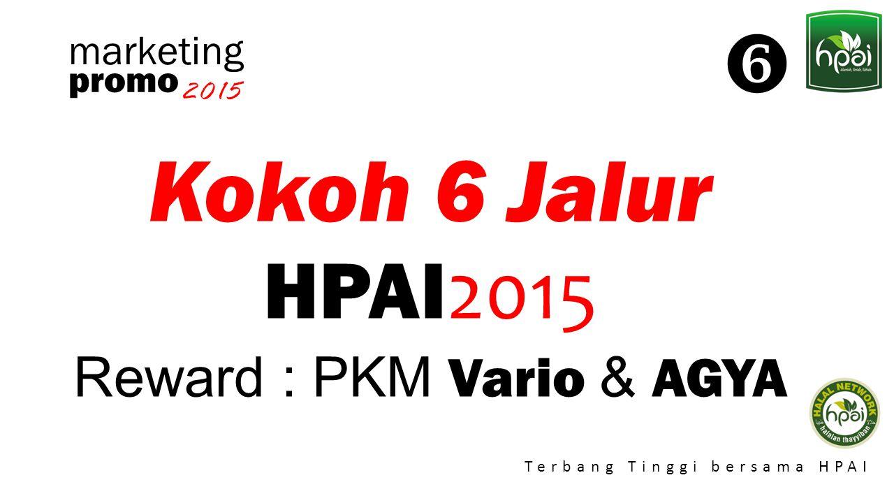 Promo 2015 Terbang Tinggi bersama HPAI marketing Kokoh 6 Jalur HPAI 2015 Reward : PKM Vario & AGYA promo 2015 