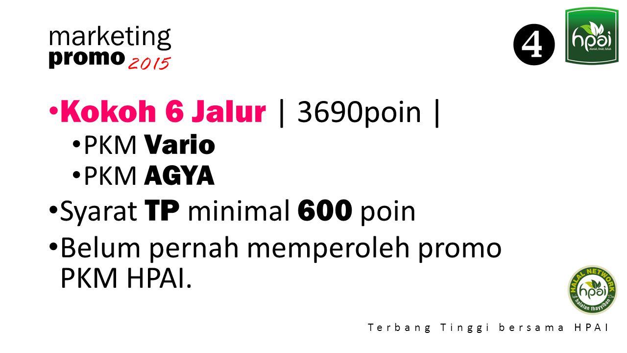 Promo 2015 Terbang Tinggi bersama HPAI marketing Kokoh 6 Jalur | 3690poin | PKM Vario PKM AGYA Syarat TP minimal 600 poin Belum pernah memperoleh prom