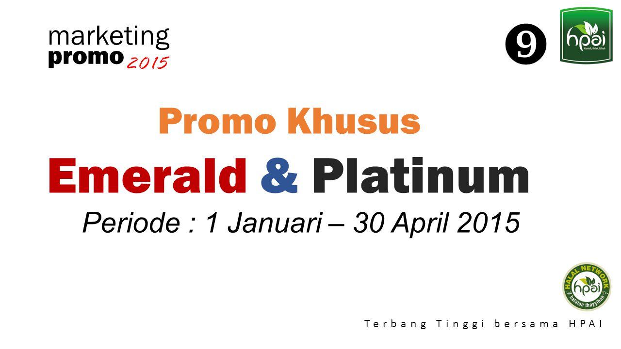 Promo 2015 Terbang Tinggi bersama HPAI marketing Promo Khusus Emerald & Platinum Periode : 1 Januari – 30 April 2015 promo 2015 
