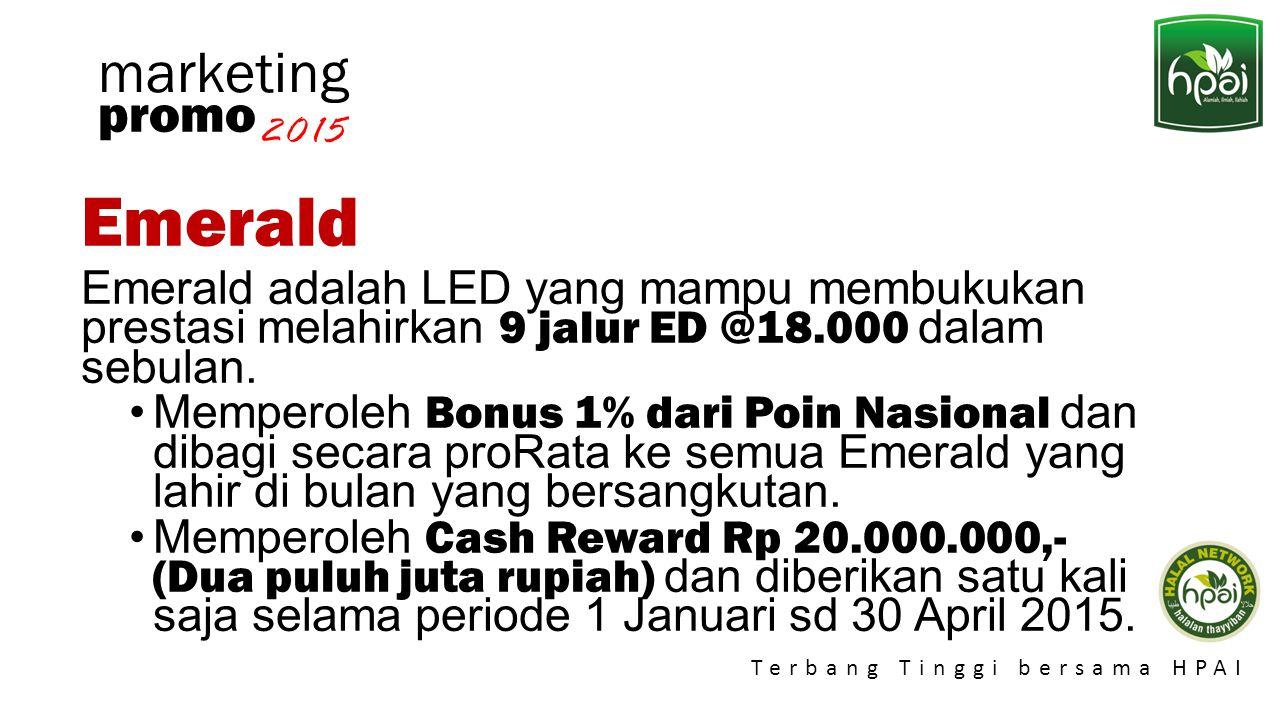 Promo 2015 Terbang Tinggi bersama HPAI marketing Emerald Emerald adalah LED yang mampu membukukan prestasi melahirkan 9 jalur ED @18.000 dalam sebulan