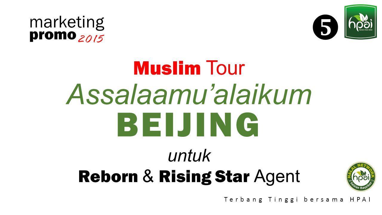 Promo 2015 Terbang Tinggi bersama HPAI marketing Muslim Tour Assalaamu'alaikum BEIJING untuk Reborn & Rising Star Agent promo 2015 