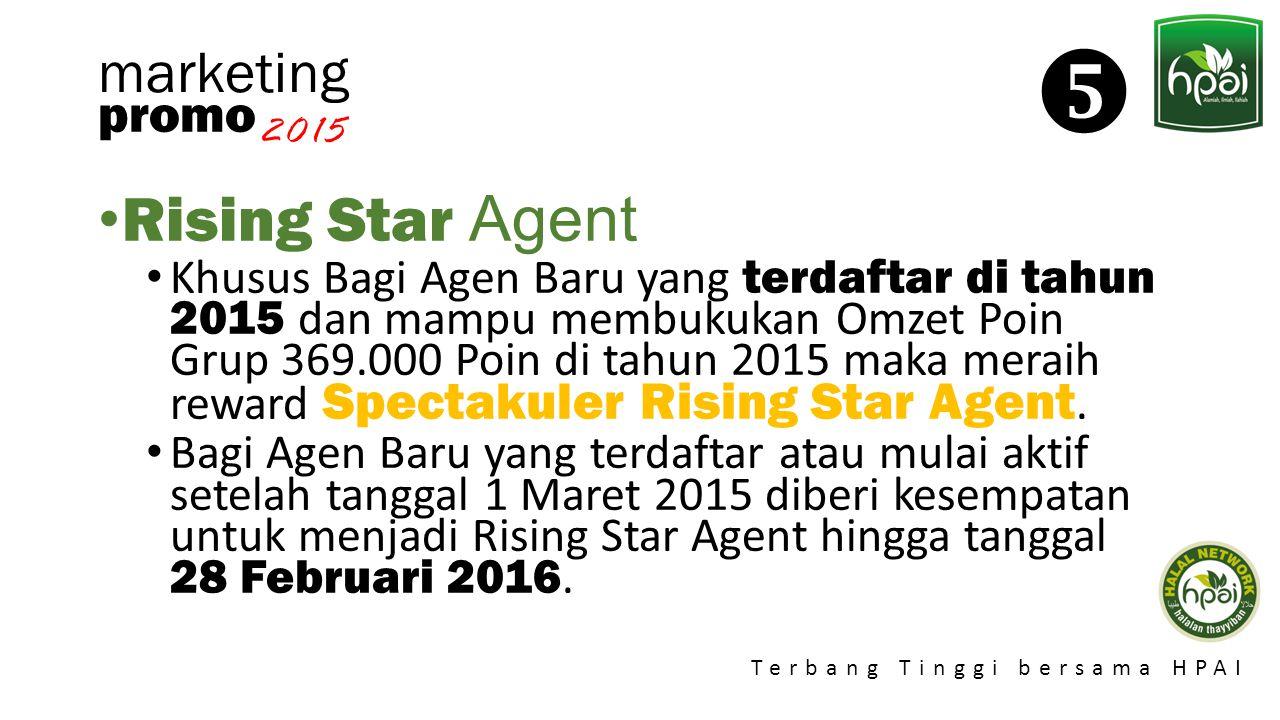 Promo 2015 Terbang Tinggi bersama HPAI marketing Rising Star Agent Khusus Bagi Agen Baru yang terdaftar di tahun 2015 dan mampu membukukan Omzet Poin