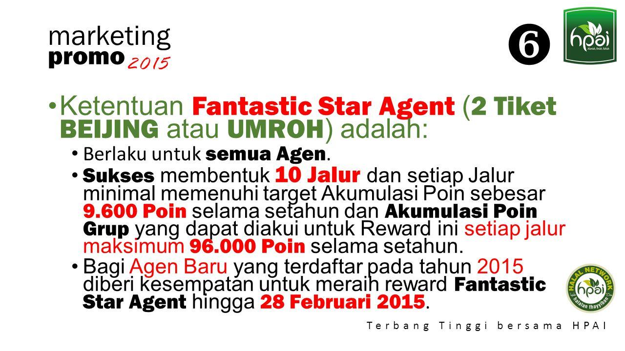 Promo 2015 Terbang Tinggi bersama HPAI marketing Ketentuan Fantastic Star Agent ( 2 Tiket BEIJING atau UMROH ) adalah: Berlaku untuk semua Agen. Sukse