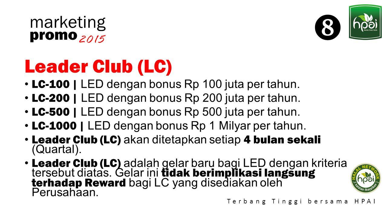 Promo 2015 Terbang Tinggi bersama HPAI marketing Leader Club (LC) LC-100 | LED dengan bonus Rp 100 juta per tahun. LC-200 | LED dengan bonus Rp 200 ju