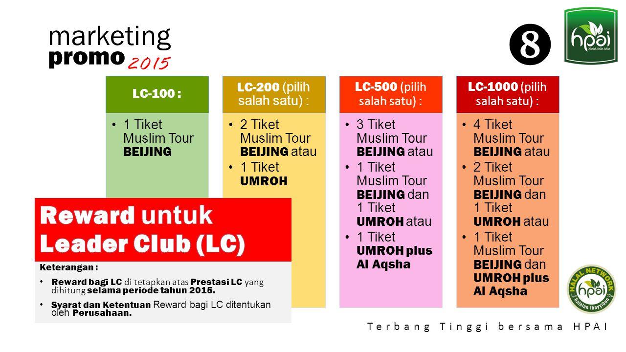 Promo 2015 Terbang Tinggi bersama HPAI marketing promo 2015  LC-100 : 1 Tiket Muslim Tour BEIJING LC-200 (pilih salah satu) : 2 Tiket Muslim Tour BEI