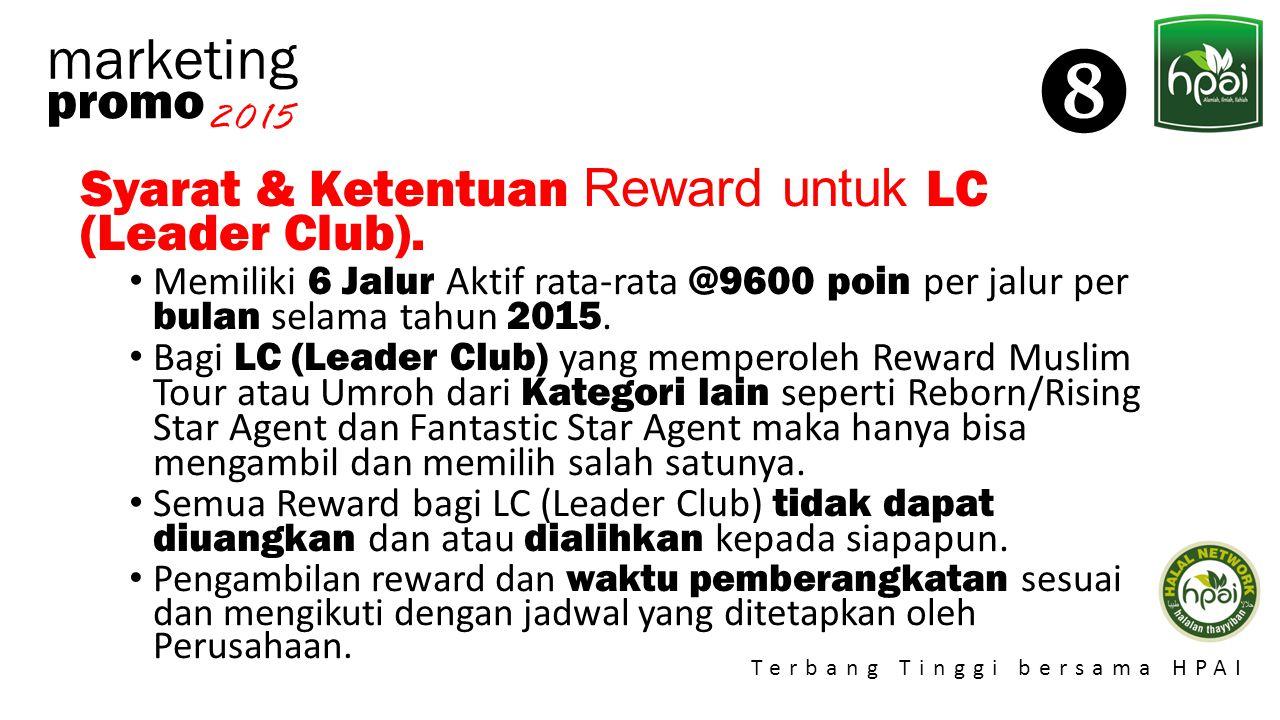 Promo 2015 Terbang Tinggi bersama HPAI marketing Syarat & Ketentuan Reward untuk LC (Leader Club). Memiliki 6 Jalur Aktif rata-rata @9600 poin per jal