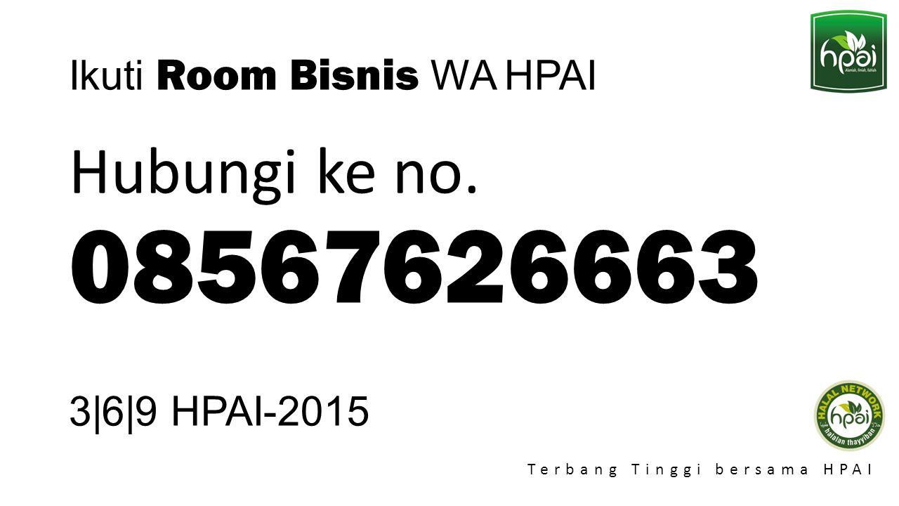 Promo 2015 Terbang Tinggi bersama HPAI Ikuti Room Bisnis WA HPAI Hubungi ke no. 08567626663 3|6|9 HPAI-2015