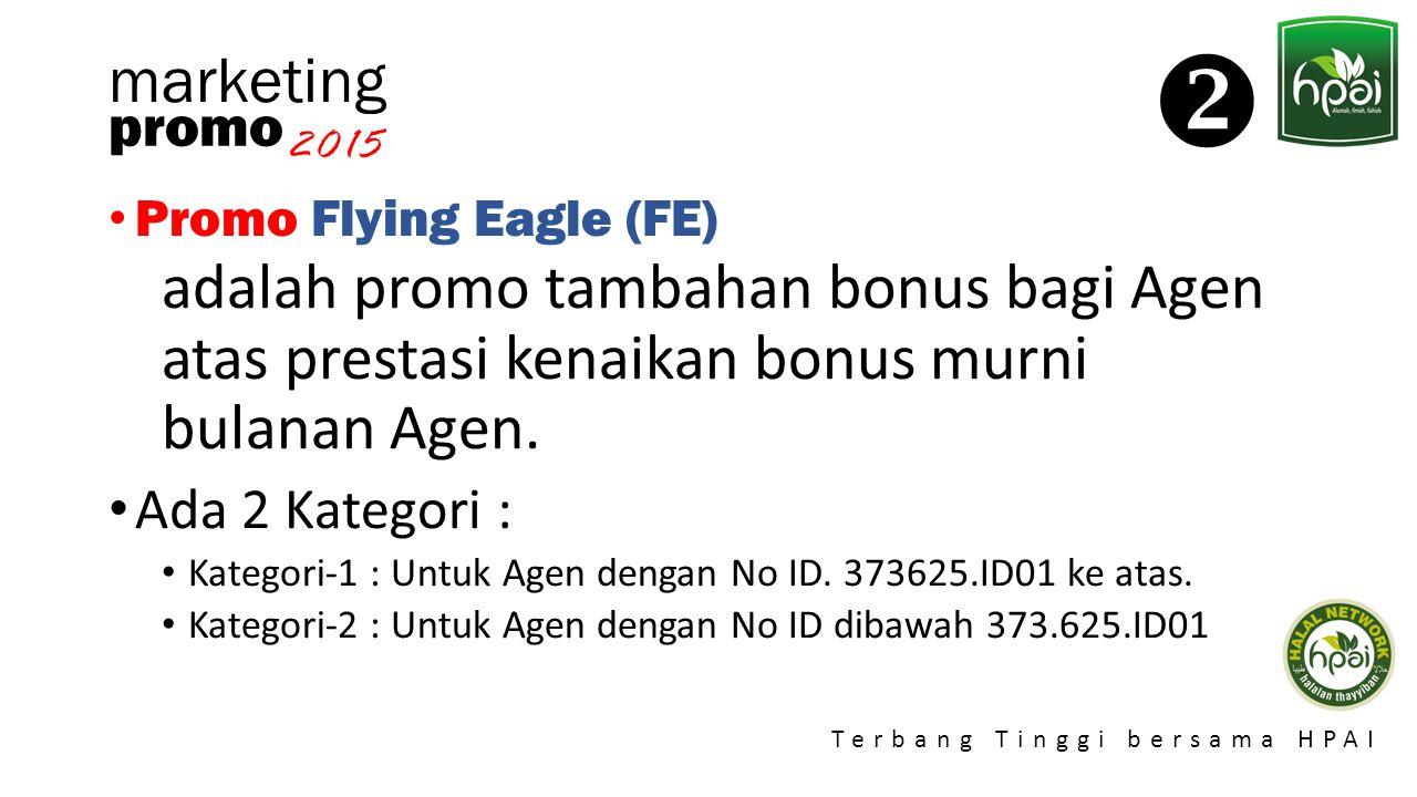 Promo 2015 Terbang Tinggi bersama HPAI marketing Promo Flying Eagle (FE) adalah promo tambahan bonus bagi Agen atas prestasi kenaikan bonus murni bula