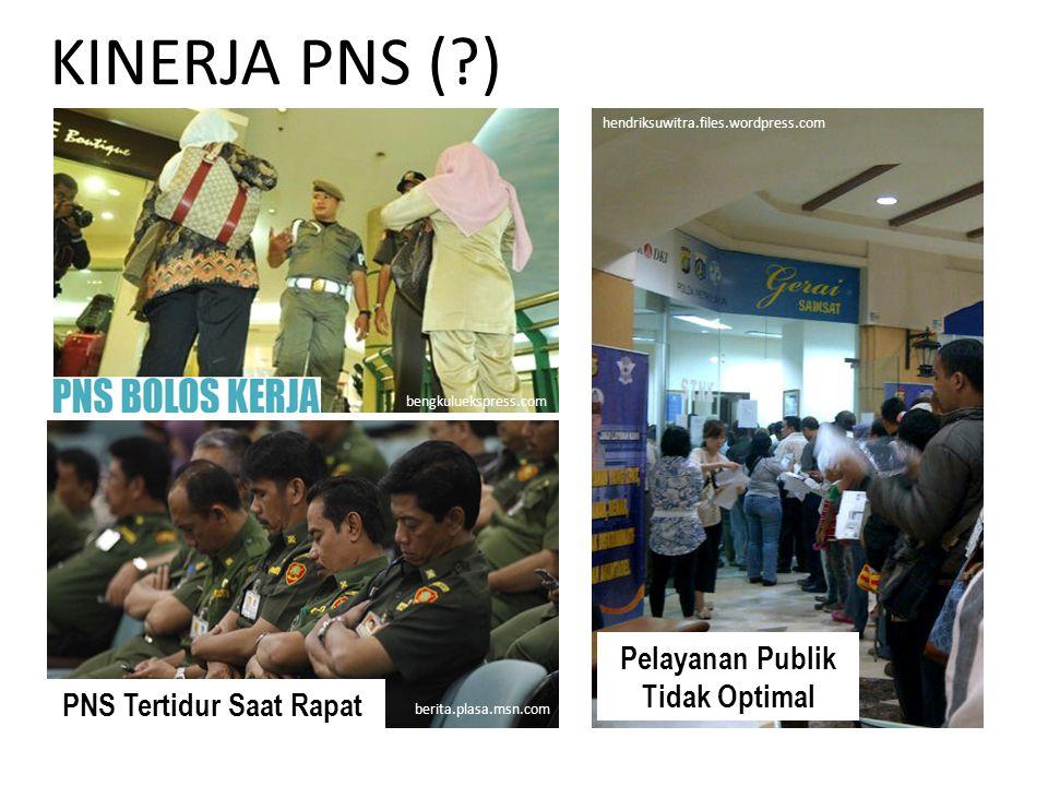 KINERJA PNS (?) bengkuluekspress.com PNS Tertidur Saat Rapat berita.plasa.msn.com hendriksuwitra.files.wordpress.com Pelayanan Publik Tidak Optimal
