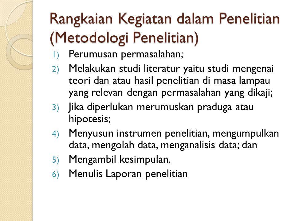 Rangkaian Kegiatan dalam Penelitian (Metodologi Penelitian) 1) Perumusan permasalahan; 2) Melakukan studi literatur yaitu studi mengenai teori dan ata