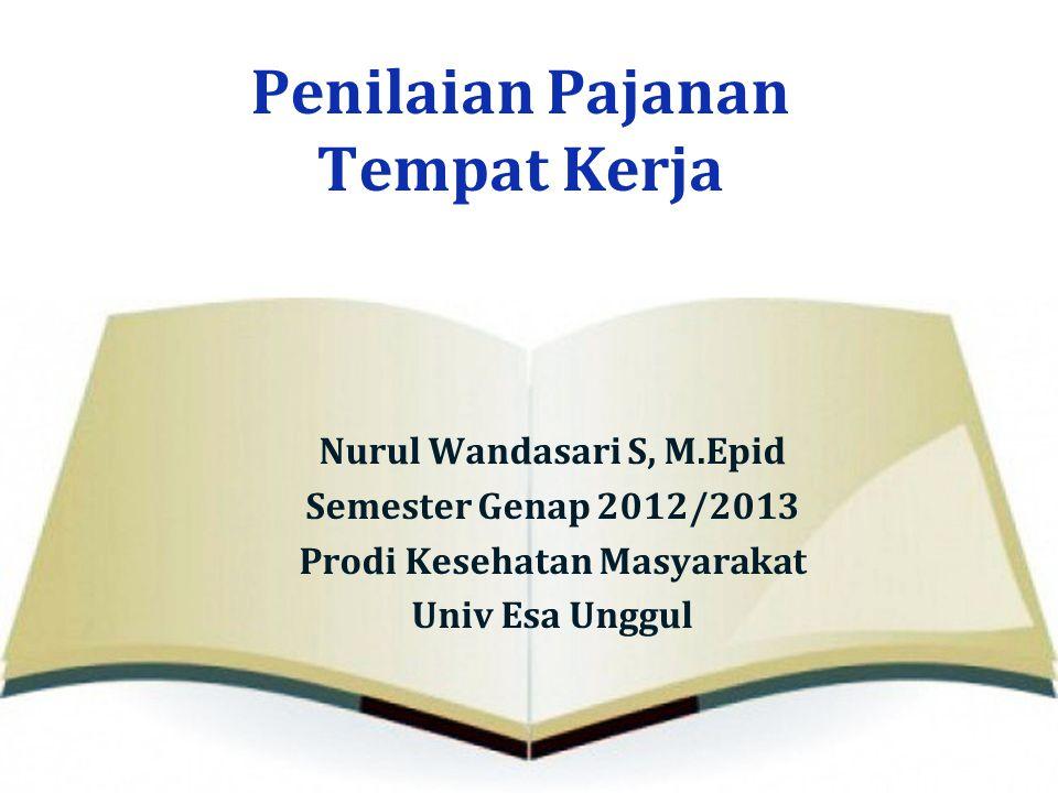 Penilaian Pajanan Tempat Kerja Nurul Wandasari S, M.Epid Semester Genap 2012/2013 Prodi Kesehatan Masyarakat Univ Esa Unggul