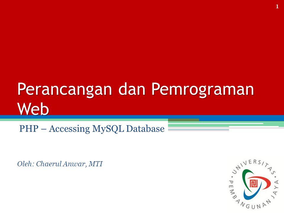 Perancangan dan Pemrograman Web PHP – Accessing MySQL Database Oleh: Chaerul Anwar, MTI 1