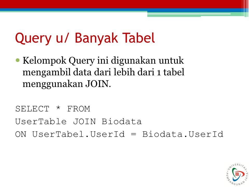 Kelompok Query ini digunakan untuk mengambil data dari lebih dari 1 tabel menggunakan JOIN. SELECT * FROM UserTable JOIN Biodata ON UserTabel.UserId =
