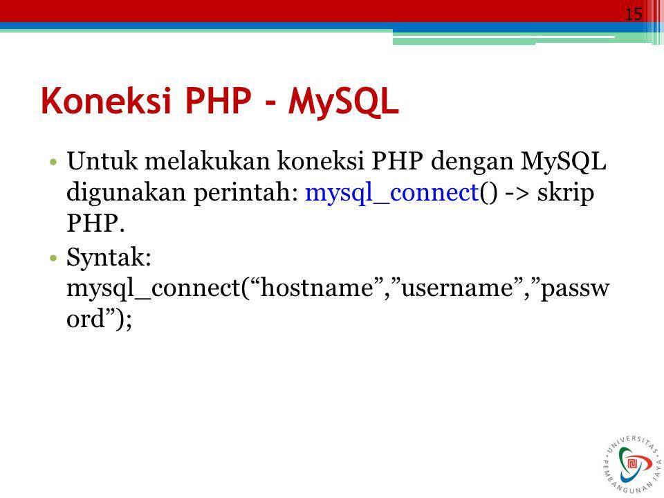 """15 Koneksi PHP - MySQL Untuk melakukan koneksi PHP dengan MySQL digunakan perintah: mysql_connect() -> skrip PHP. Syntak: mysql_connect(""""hostname"""",""""us"""