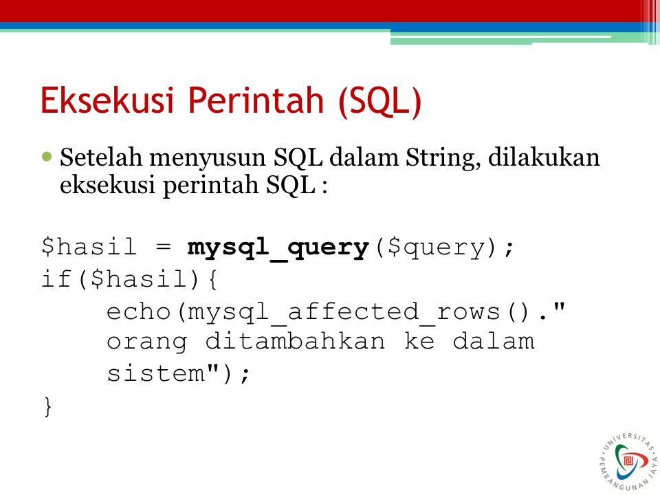 Setelah menyusun SQL dalam String, dilakukan eksekusi perintah SQL : $hasil = mysql_query($query); if($hasil){ echo(mysql_affected_rows().