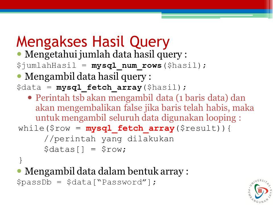 Mengetahui jumlah data hasil query : $jumlahHasil = mysql_num_rows($hasil); Mengambil data hasil query : $data = mysql_fetch_array($hasil); Perintah t