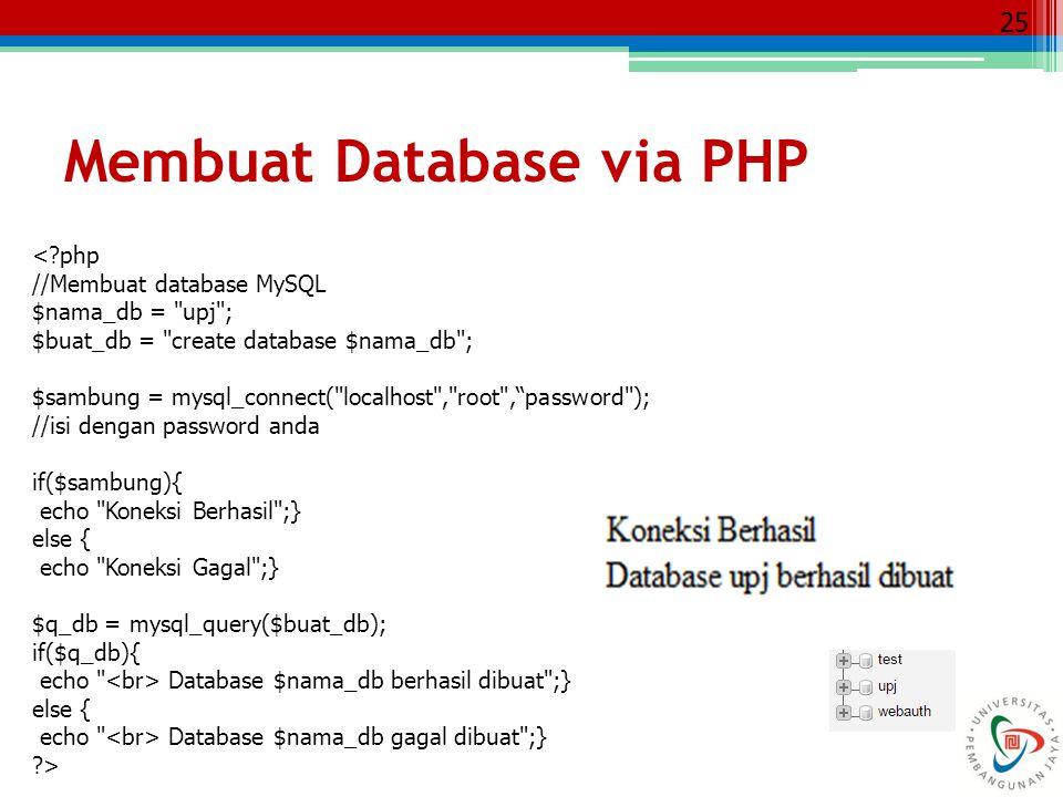 25 <?php //Membuat database MySQL $nama_db =