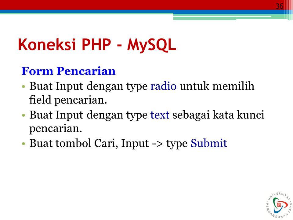 36 Form Pencarian Buat Input dengan type radio untuk memilih field pencarian. Buat Input dengan type text sebagai kata kunci pencarian. Buat tombol Ca