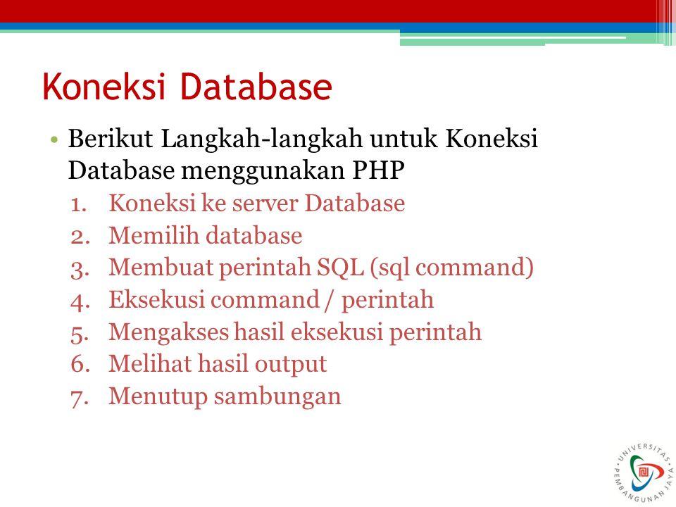 Berikut Langkah-langkah untuk Koneksi Database menggunakan PHP 1.Koneksi ke server Database 2.Memilih database 3.Membuat perintah SQL (sql command) 4.