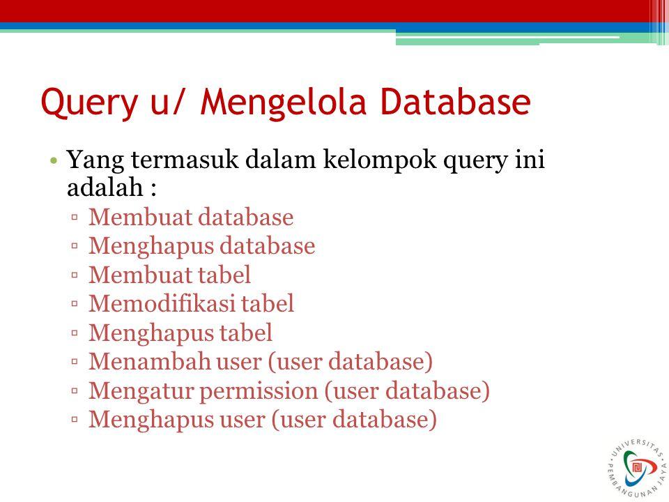 Yang termasuk dalam kelompok query ini adalah : ▫Membuat database ▫Menghapus database ▫Membuat tabel ▫Memodifikasi tabel ▫Menghapus tabel ▫Menambah us