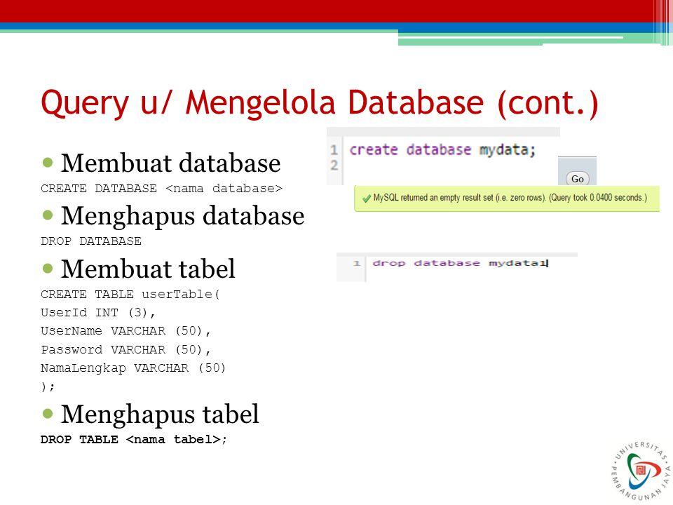 Membuat database CREATE DATABASE Menghapus database DROP DATABASE Membuat tabel CREATE TABLE userTable( UserId INT (3), UserName VARCHAR (50), Passwor