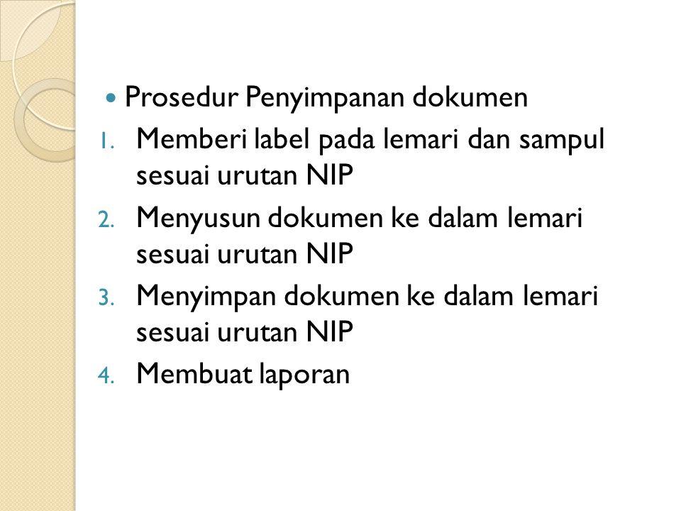 Prosedur Penyimpanan dokumen 1. Memberi label pada lemari dan sampul sesuai urutan NIP 2. Menyusun dokumen ke dalam lemari sesuai urutan NIP 3. Menyim