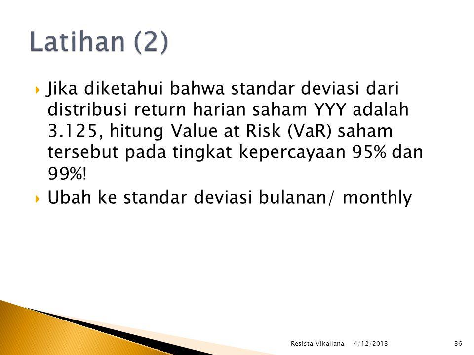  Jika diketahui bahwa standar deviasi dari distribusi return harian saham YYY adalah 3.125, hitung Value at Risk (VaR) saham tersebut pada tingkat kepercayaan 95% dan 99%.