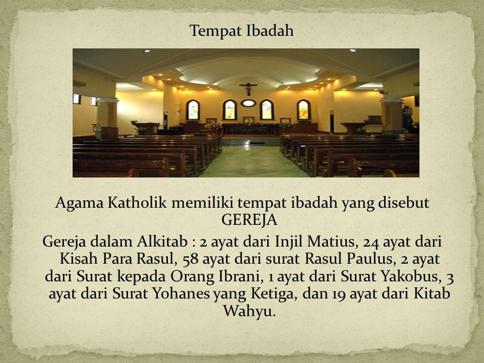 Tempat Ibadah Agama Katholik memiliki tempat ibadah yang disebut GEREJA Gereja dalam Alkitab : 2 ayat dari Injil Matius, 24 ayat dari Kisah Para Rasul