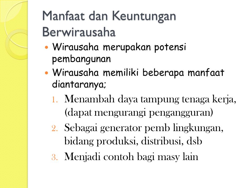Manfaat dan Keuntungan Berwirausaha Wirausaha merupakan potensi pembangunan Wirausaha memiliki beberapa manfaat diantaranya; 1.