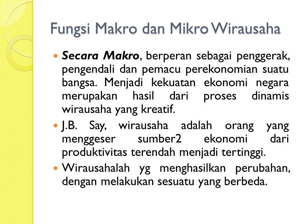 Fungsi Makro dan Mikro Wirausaha Secara Makro, berperan sebagai penggerak, pengendali dan pemacu perekonomian suatu bangsa.