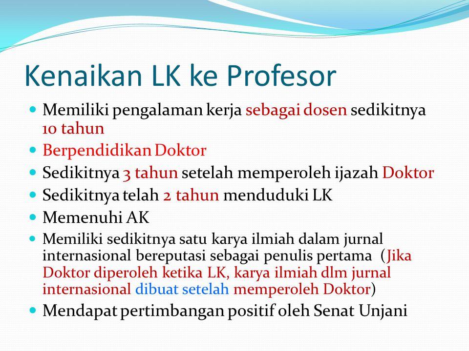 Kenaikan LK ke Profesor Memiliki pengalaman kerja sebagai dosen sedikitnya 10 tahun Berpendidikan Doktor Sedikitnya 3 tahun setelah memperoleh ijazah