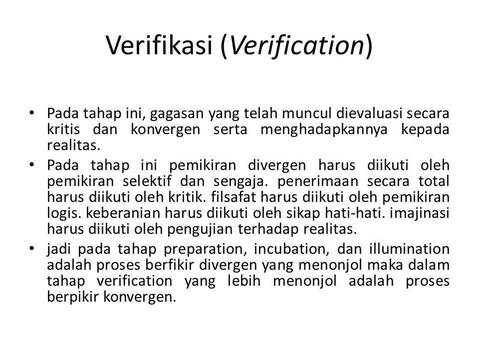Verifikasi (Verification) Pada tahap ini, gagasan yang telah muncul dievaluasi secara kritis dan konvergen serta menghadapkannya kepada realitas.
