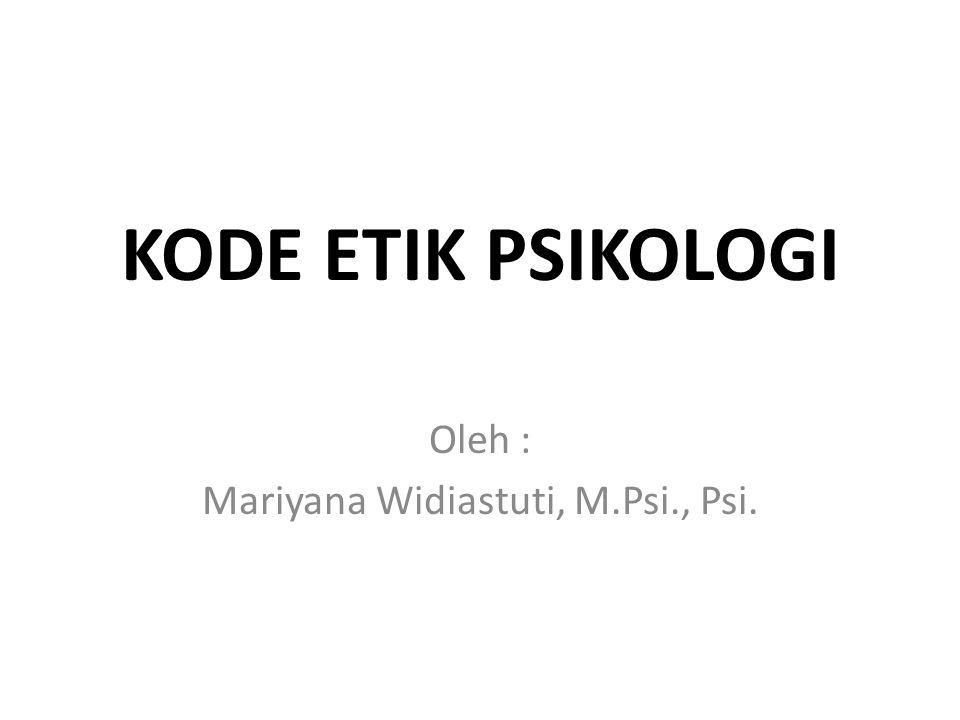 KODE ETIK PSIKOLOGI Oleh : Mariyana Widiastuti, M.Psi., Psi.
