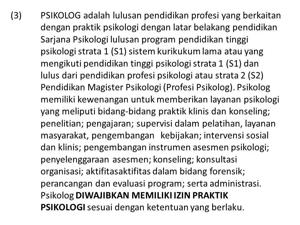 (3) PSIKOLOG adalah lulusan pendidikan profesi yang berkaitan dengan praktik psikologi dengan latar belakang pendidikan Sarjana Psikologi lulusan prog