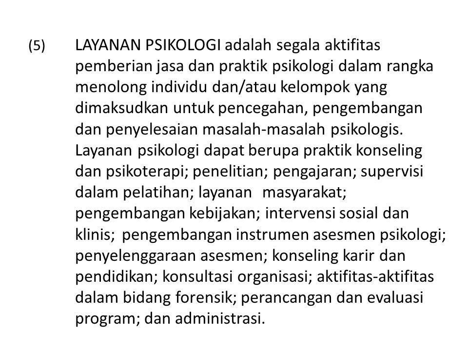 (5) LAYANAN PSIKOLOGI adalah segala aktifitas pemberian jasa dan praktik psikologi dalam rangka menolong individu dan/atau kelompok yang dimaksudkan u