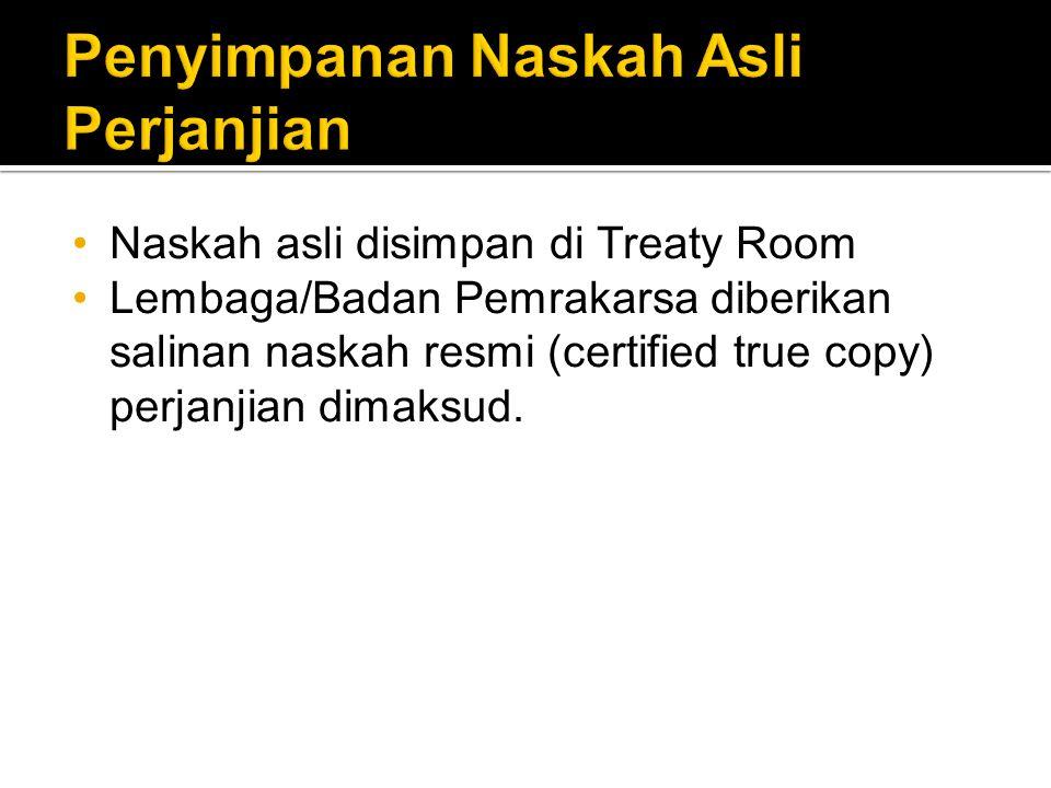Naskah asli disimpan di Treaty Room Lembaga/Badan Pemrakarsa diberikan salinan naskah resmi (certified true copy) perjanjian dimaksud.