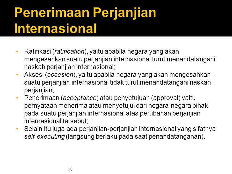 Ratifikasi (ratification), yaitu apabila negara yang akan mengesahkan suatu perjanjian internasional turut menandatangani naskah perjanjian internasio