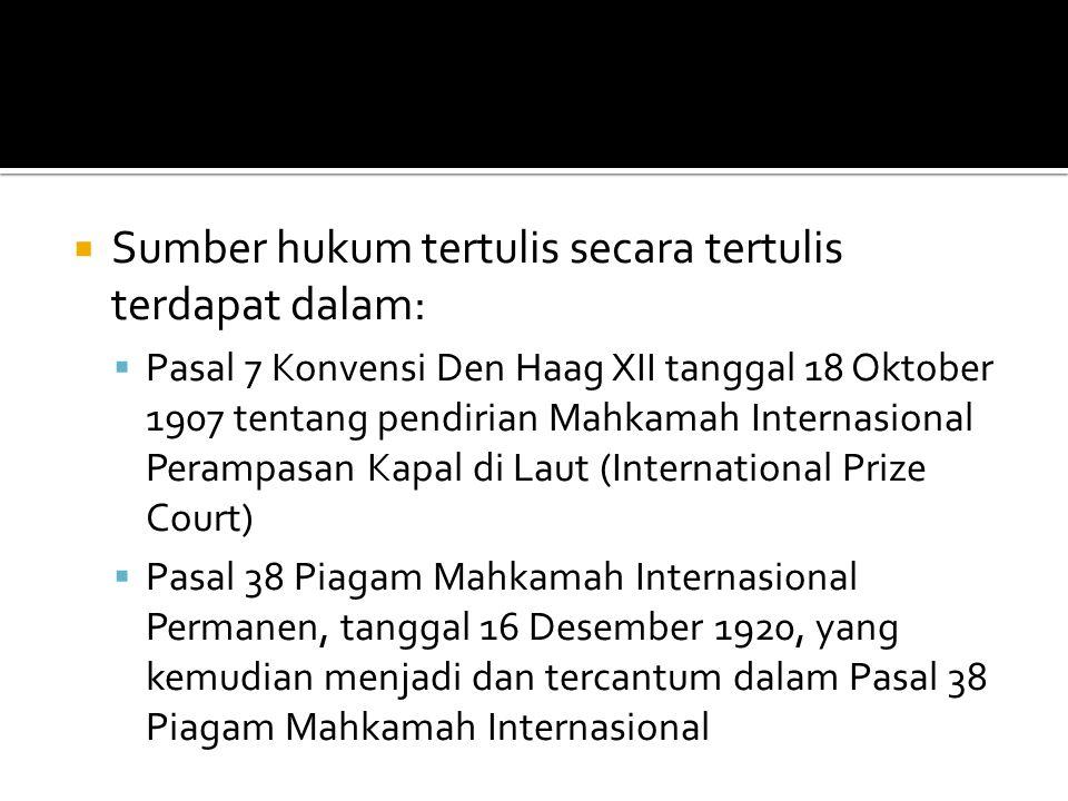  Sumber hukum tertulis secara tertulis terdapat dalam:  Pasal 7 Konvensi Den Haag XII tanggal 18 Oktober 1907 tentang pendirian Mahkamah Internasion
