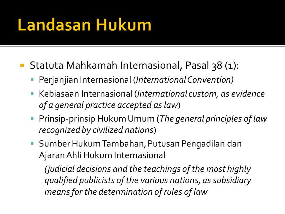 Sumber hukum yang terdapat dalam Pasal 38 (1) Statuta Mahkamah Internasional, tetap berlaku, walaupun terdapat beberapa yang dapat dijadikan sumber hukum baru seperti putusan Peradilan Internasional, arbitrase, dan keputusan organisasi Internasional.