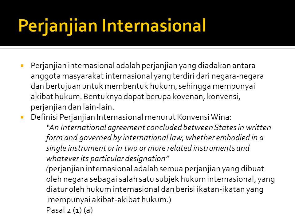  Jadi yang termasuk di dalam perjanjian internasional adalah:  Perjanjian antar negara  Perjanjian antara negara dan organisasi intenasional  Perjanjian antar organisasi internasional  Di luar perjanjian di atas bukan merupakan perjanjian internasional.